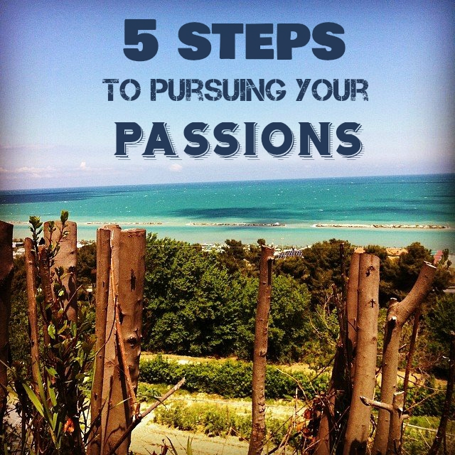 5 Steps to Pursuing Your Passions